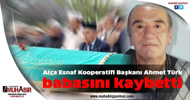 Atça Esnaf Kooperatifi Başkanı Ahmet Türk babasını kaybetti