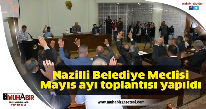 Nazilli Belediye Meclisi Mayıs ayı toplantısı yapıldı