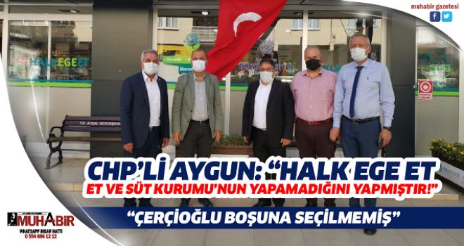 """CHP'Lİ AYGUN: """"HALK EGE ET, ET VE SÜT KURUMU'NUN YAPAMADIĞINI YAPMIŞTIR!"""""""