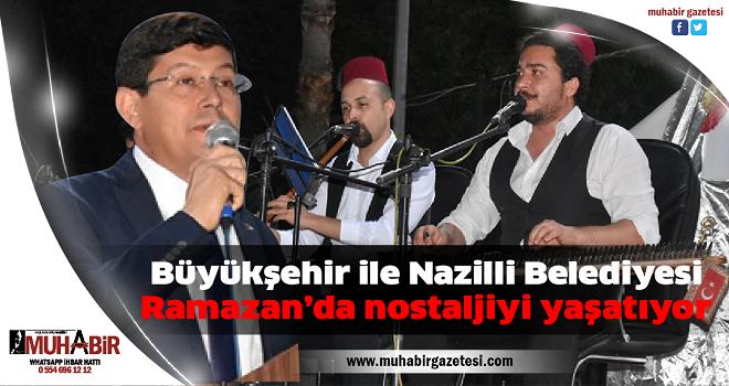 Büyükşehir ile Nazilli Belediyesi Ramazan'da nostaljiyi yaşatıyor