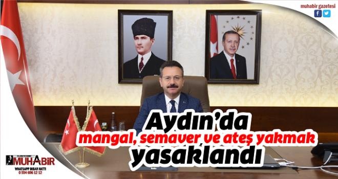 Aydın'da mangal, semaver ve ateş yakmak yasaklandı