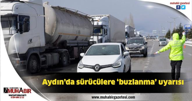 Aydın'da sürücülere 'buzlanma' uyarısı