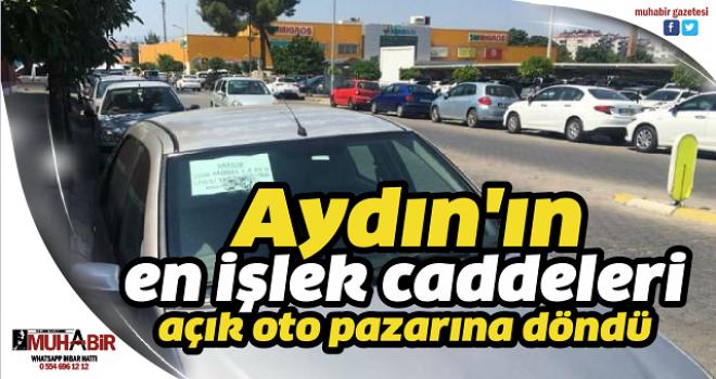 Aydın'ın en işlek caddeleri açık oto pazarına döndü