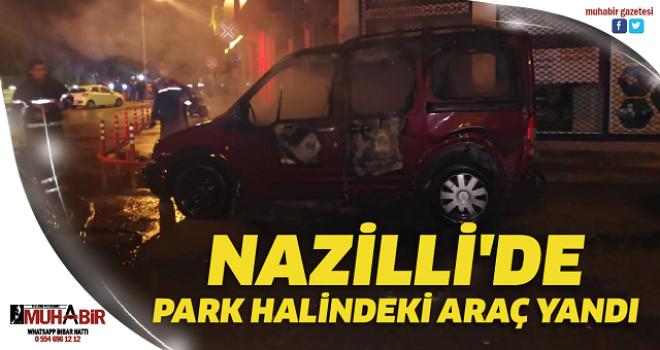 NAZİLLİ'DE PARK HALİNDEKİ ARAÇ YANDI