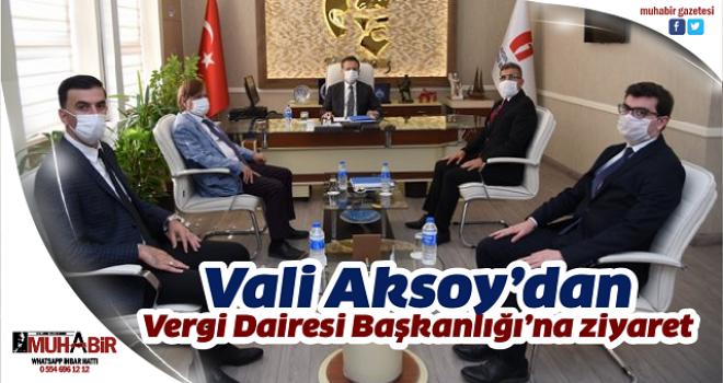 Vali Aksoy'dan Vergi Dairesi Başkanlığı'na ziyaret