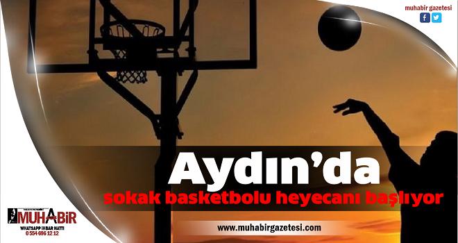 Aydın'da sokak basketbolu heyecanı başlıyor