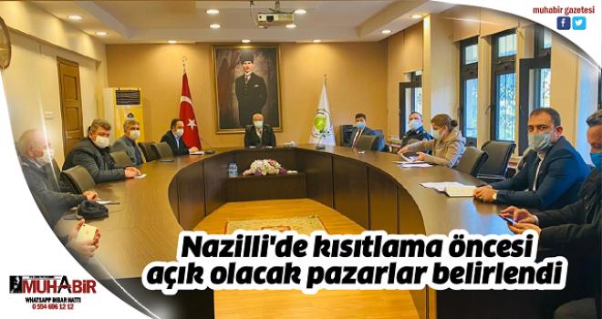 Nazilli'de kısıtlama öncesi açık olacak pazarlar belirlendi
