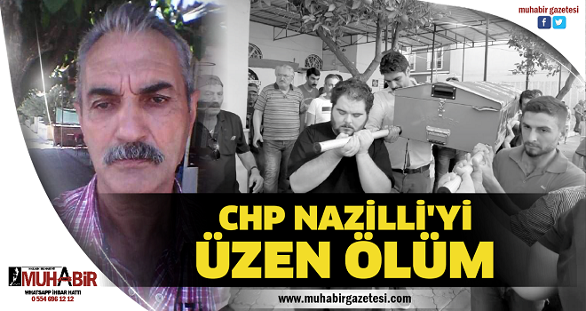 CHP NAZİLLİ'Yİ ÜZEN ÖLÜM