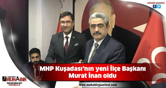 MHP Kuşadası'nın yeni İlçe Başkanı Murat İnan oldu