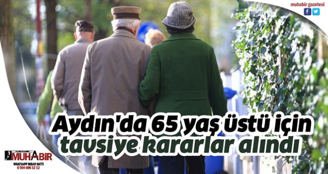 Aydın'da 65 yaş üstü için tavsiye kararlar alındı