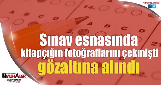 Sınav esnasında kitapçığın fotoğraflarını çekmişti, gözaltına alındı
