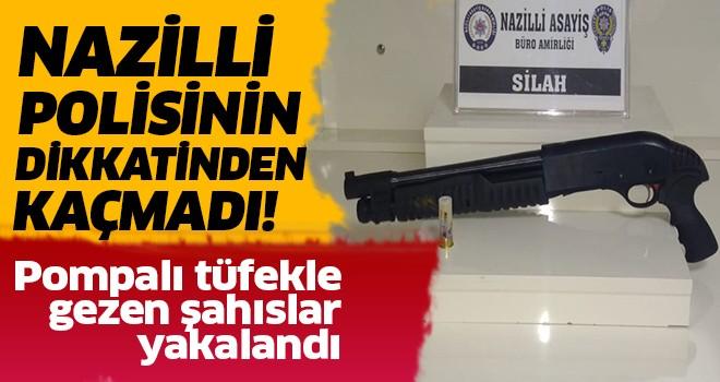 Nazilli'de pompalı tüfekle gezen şahıslar yakalandı