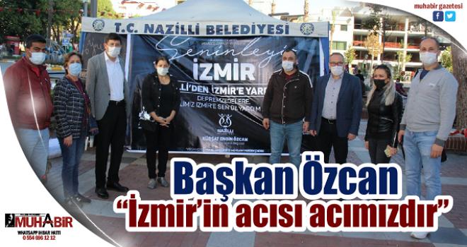 """Başkan Özcan; """"İzmir'in acısı acımızdır"""""""