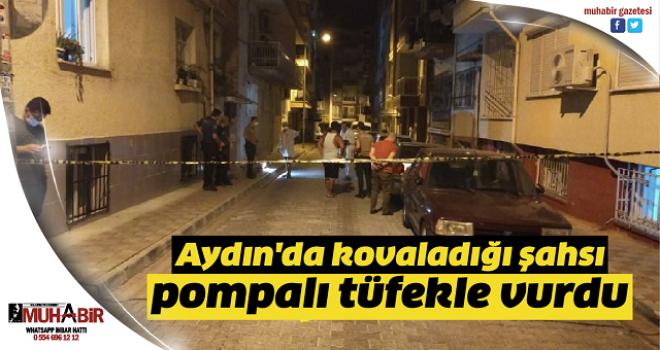 Aydın'da kovaladığı şahsı pompalı tüfekle vurdu