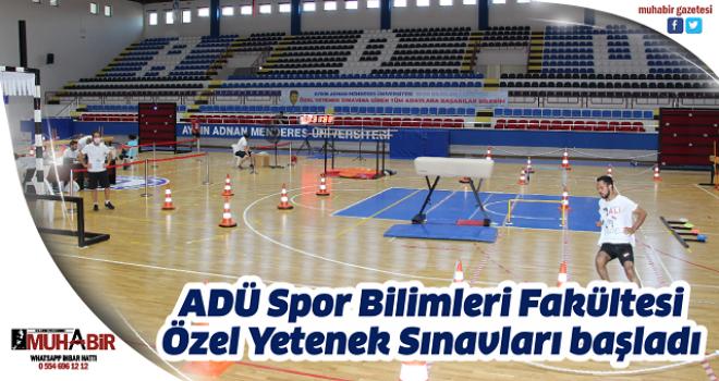 ADÜ Spor Bilimleri Fakültesi Özel Yetenek Sınavları başladı