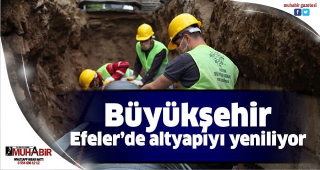 Büyükşehir Efeler'de altyapıyı yeniliyor