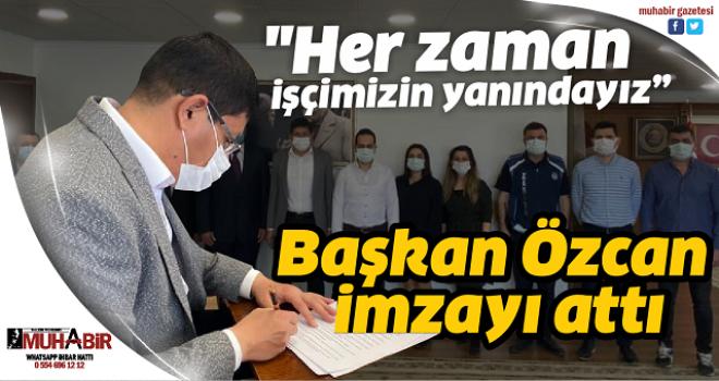 Başkan Özcan imzayı attı