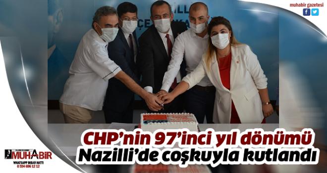 CHP'nin 97'inci yıl dönümü Nazilli'de coşkuyla kutlandı