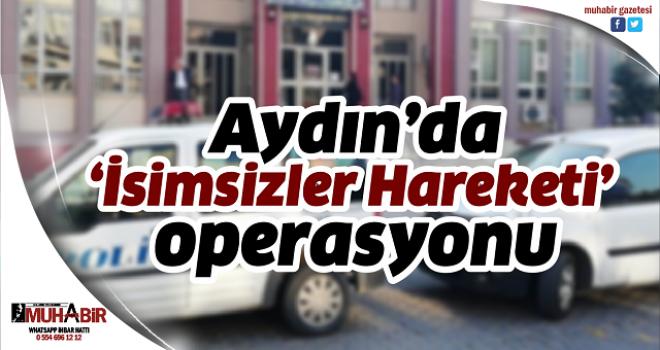 Aydın'da 'İsimsizler Hareketi' operasyonu