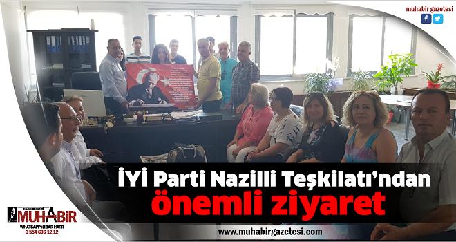 İYİ Parti Nazilli Teşkilatı'ndan önemli ziyaret