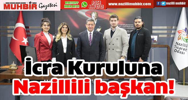 İcra Kuruluna Nazillili başkan!