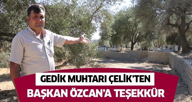 Gedik Muhtarı Çelik'ten Başkan Özcan'a teşekkür