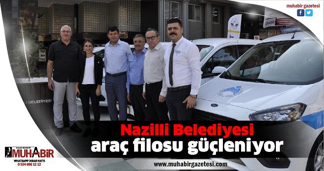Nazilli Belediyesi araç filosu güçleniyor