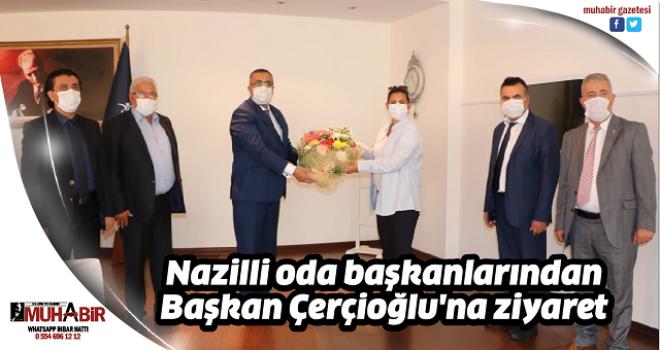 Nazilli oda başkanlarından Başkan Çerçioğlu'na ziyaret
