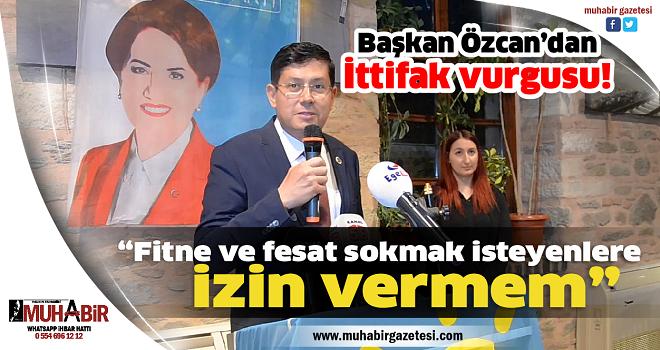 Başkan Özcan'dan İttifak vurgusu!