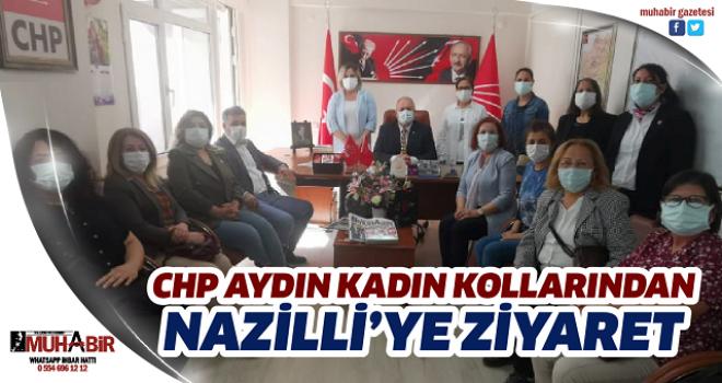 CHP AYDIN KADIN KOLLARINDAN NAZİLLİ'YE ZİYARET
