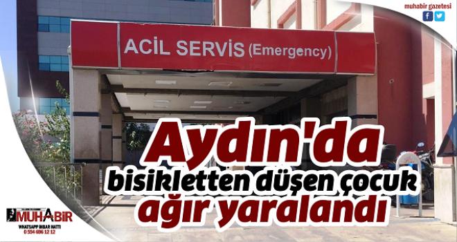 Aydın'da bisikletten düşen çocuk ağır yaralandı