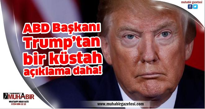 ABD Başkanı Trump'tan bir küstah açıklama daha!