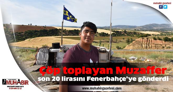 Çöp toplayan Muzaffer, son 20 lirasını Fenerbahçe'ye gönderdi