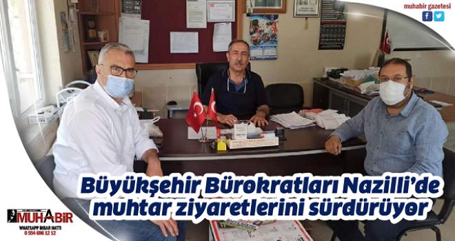 Büyükşehir Bürokratları Nazilli'de muhtar ziyaretlerini sürdürüyor