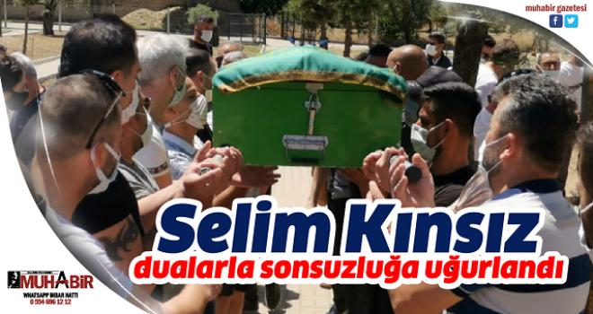 Selim Kınsız dualarla sonsuzluğa uğurlandı