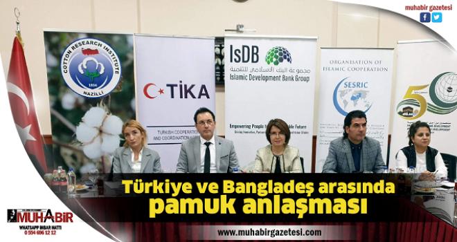 Türkiye ve Bangladeş arasında pamuk anlaşması