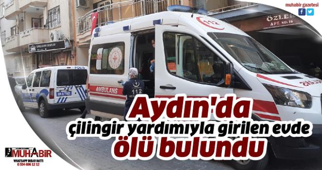Aydın'da çilingir yardımıyla girilen evde ölü bulundu
