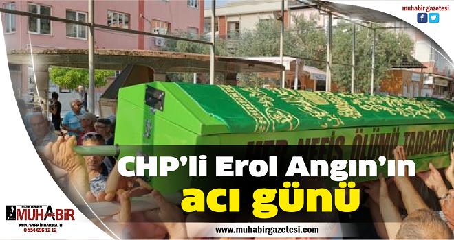 CHP'li Erol Angın'ın acı günü