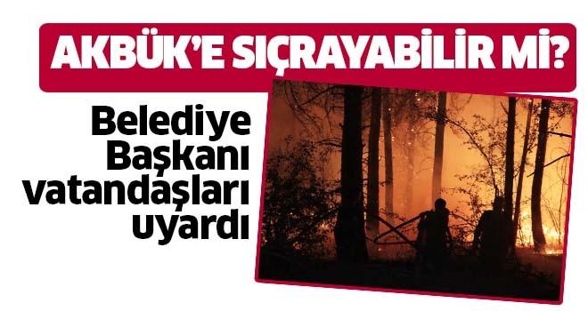 Yangın Akbük'e sıçrayabilir mi?