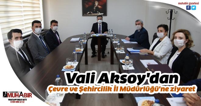 Vali Aksoy'dan Çevre ve Şehircilik İl Müdürlüğü'ne ziyaret
