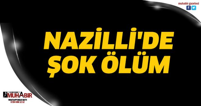 NAZİLLİ'DE ŞOK ÖLÜM