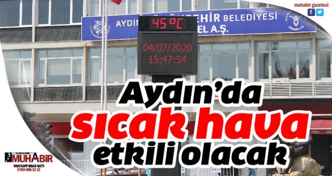 Aydın'da sıcak hava etkili olacak