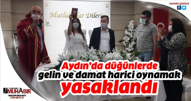 Aydın'da düğünlerde gelin ve damat harici oynamak yasaklandı
