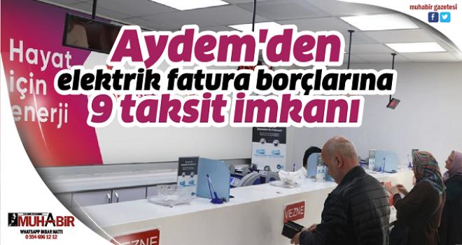Aydem'den elektrik fatura borçlarına 9 taksit imkanı