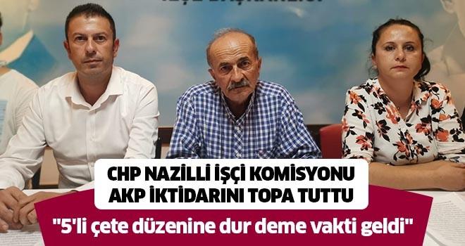 CHP Nazilli İşçi Komisyonu AKP iktidarını topa tuttu
