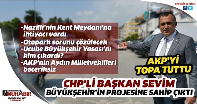 CHP'Lİ BAŞKAN SEVİM BÜYÜKŞEHİR'İN PROJESİNE SAHİP ÇIKTI, AKP'Yİ TOPA TUTTU