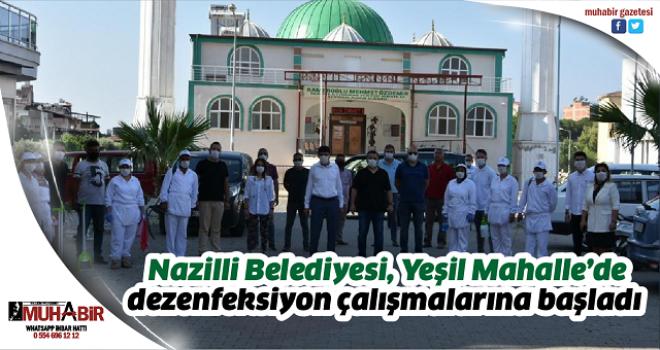 Nazilli Belediyesi, Yeşil Mahalle'de dezenfeksiyon çalışmalarına başladı