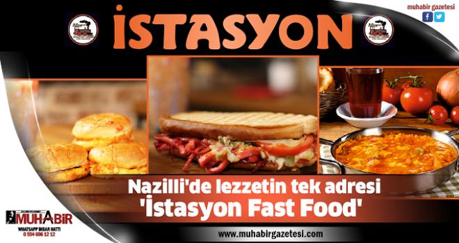 Nazilli'de lezzetin tek adresi 'İstasyon Fast Food'