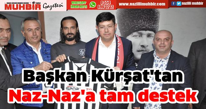 Başkan Kürşat'tan Naz-Naz'a tam destek