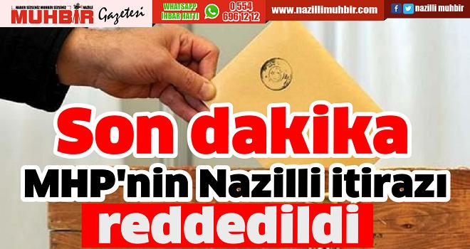MHP'nin Nazilli itirazı reddedildi